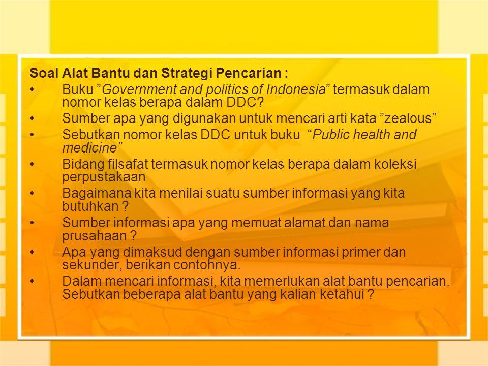 """Soal Alat Bantu dan Strategi Pencarian : Buku """"Government and politics of Indonesia"""" termasuk dalam nomor kelas berapa dalam DDC? Sumber apa yang digu"""