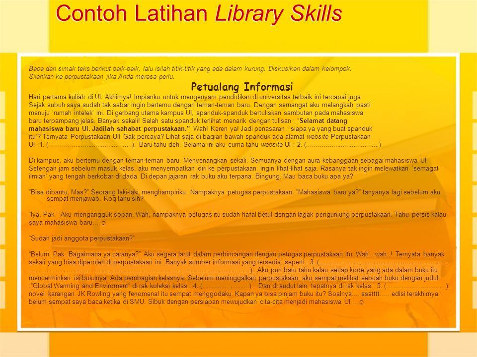 Contoh Latihan Library Skills Baca dan simak teks berikut baik-baik, lalu isilah titik-titik yang ada dalam kurung. Diskusikan dalam kelompok. Silahka