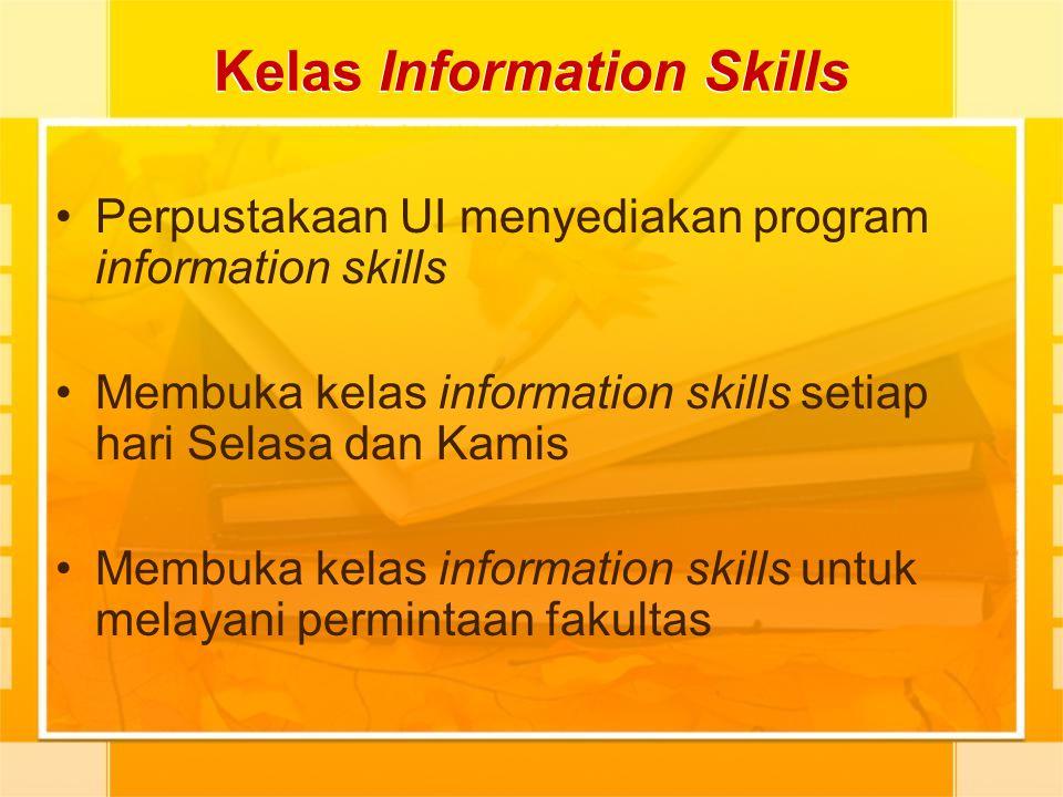 Kelas Information Skills Perpustakaan UI menyediakan program information skills Membuka kelas information skills setiap hari Selasa dan Kamis Membuka