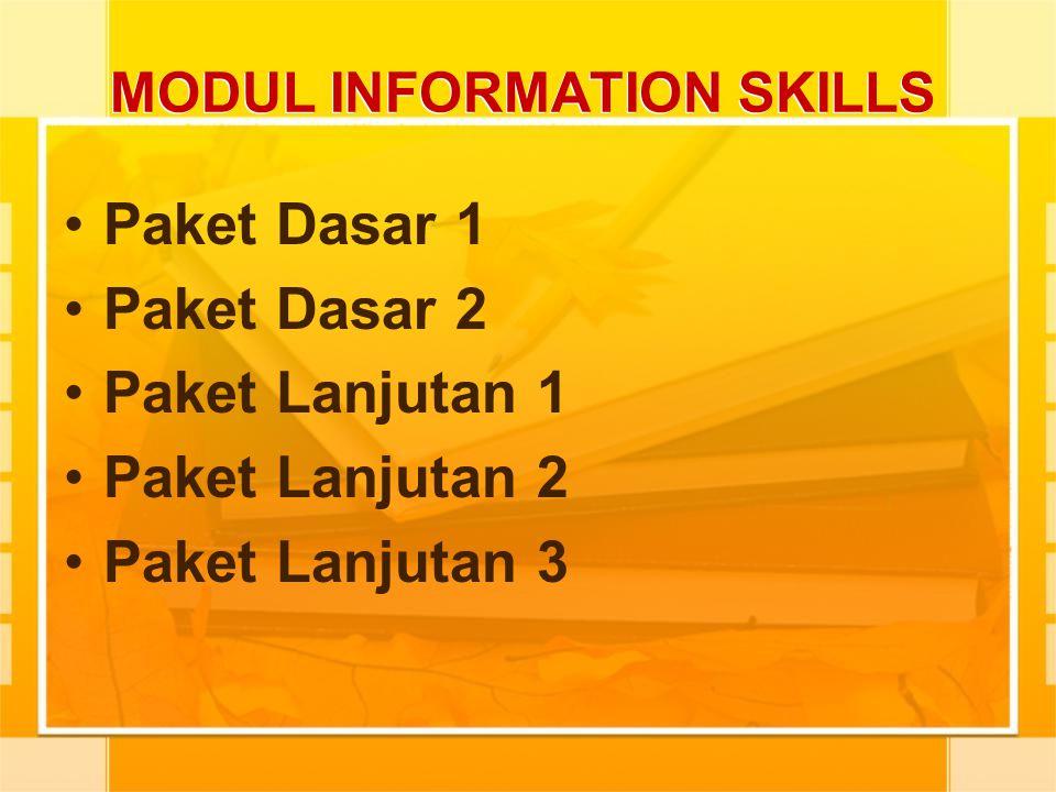 MODUL INFORMATION SKILLS Paket Dasar 1 Paket Dasar 2 Paket Lanjutan 1 Paket Lanjutan 2 Paket Lanjutan 3