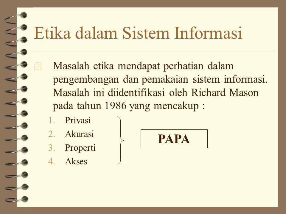 Etika dalam Sistem Informasi 4 Masalah etika mendapat perhatian dalam pengembangan dan pemakaian sistem informasi. Masalah ini diidentifikasi oleh Ric