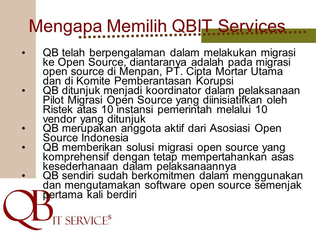 Mengapa Memilih QBIT Services QB telah berpengalaman dalam melakukan migrasi ke Open Source, diantaranya adalah pada migrasi open source di Menpan, PT.