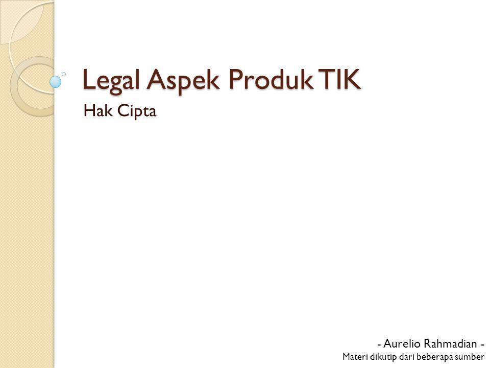 Legal Aspek Produk TIK Hak Cipta - Aurelio Rahmadian - Materi dikutip dari beberapa sumber