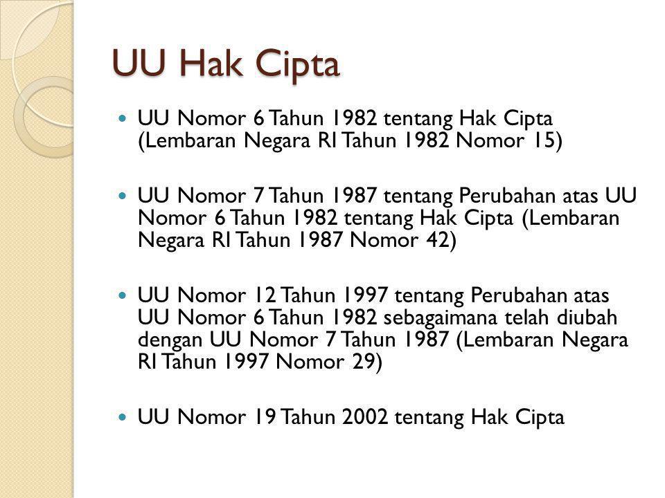 UU Hak Cipta UU Nomor 6 Tahun 1982 tentang Hak Cipta (Lembaran Negara RI Tahun 1982 Nomor 15) UU Nomor 7 Tahun 1987 tentang Perubahan atas UU Nomor 6