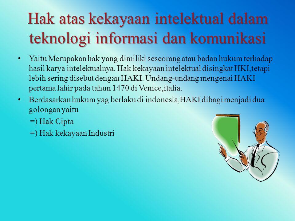 Hak atas kekayaan intelektual dalam teknologi informasi dan komunikasi Yaitu Merupakan hak yang dimiliki seseorang atau badan hukum terhadap hasil karya intelektualnya.
