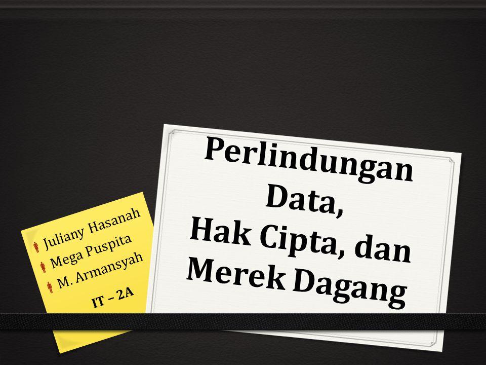Perlindungan Data, Hak Cipta, dan Merek Dagang IT – 2A  Juliany Hasanah  Mega Puspita  M. Armansyah