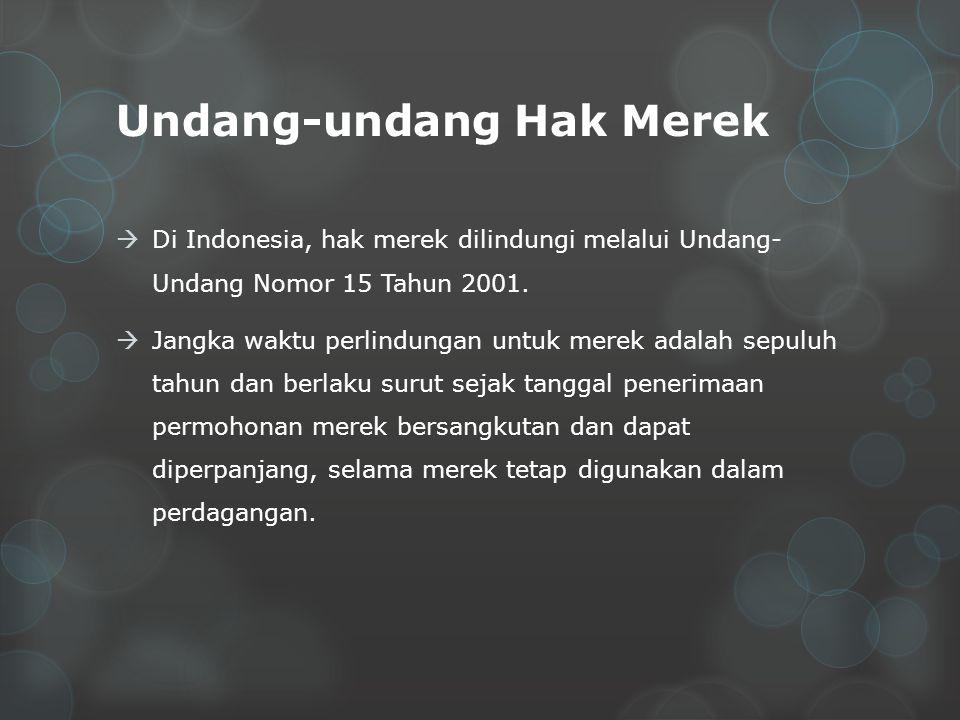 Undang-undang Hak Merek  Di Indonesia, hak merek dilindungi melalui Undang- Undang Nomor 15 Tahun 2001.  Jangka waktu perlindungan untuk merek adala