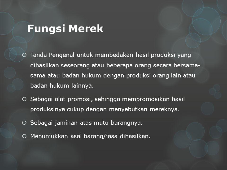 Fungsi Merek  Tanda Pengenal untuk membedakan hasil produksi yang dihasilkan seseorang atau beberapa orang secara bersama- sama atau badan hukum dengan produksi orang lain atau badan hukum lainnya.