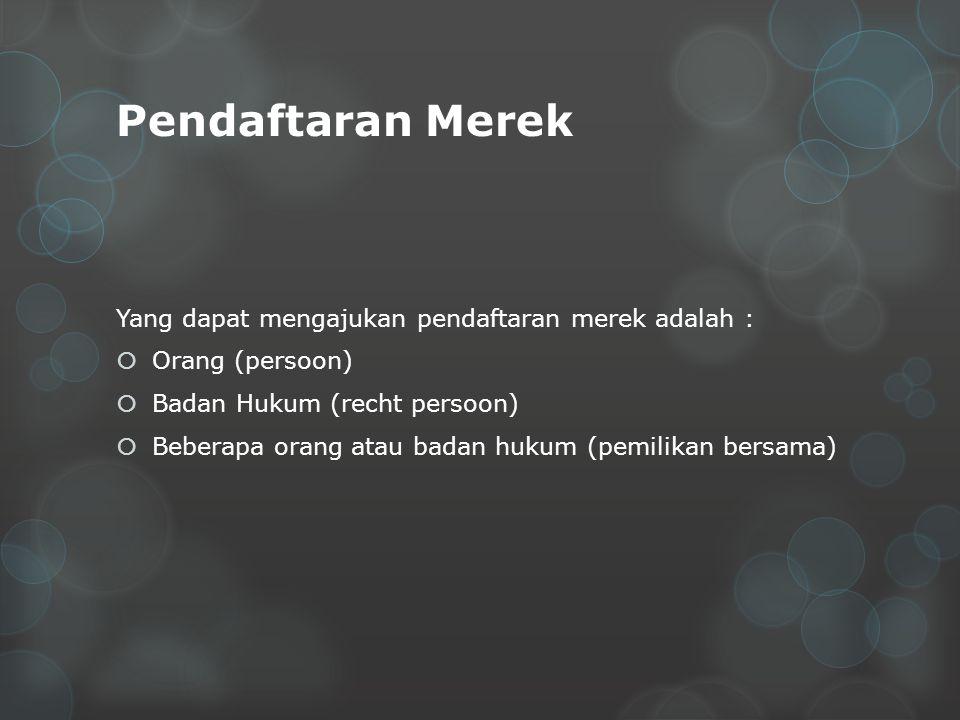 Pendaftaran Merek Yang dapat mengajukan pendaftaran merek adalah :  Orang (persoon)  Badan Hukum (recht persoon)  Beberapa orang atau badan hukum (