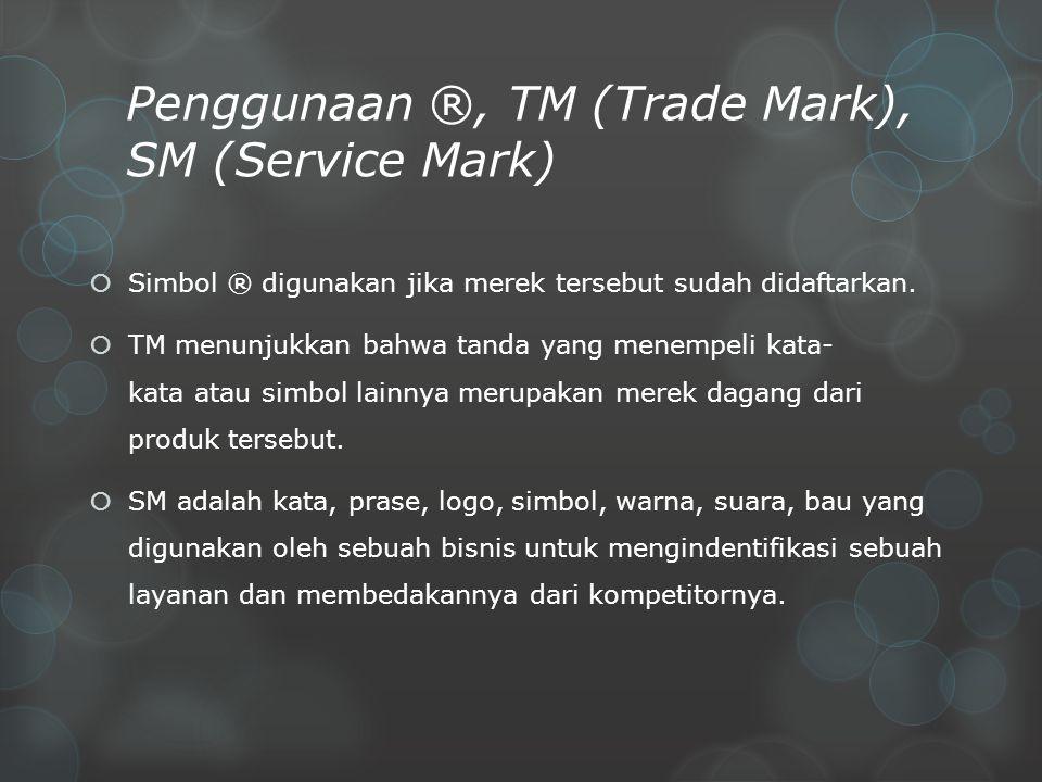 Penggunaan ®, TM (Trade Mark), SM (Service Mark)  Simbol ® digunakan jika merek tersebut sudah didaftarkan.  TM menunjukkan bahwa tanda yang menempe