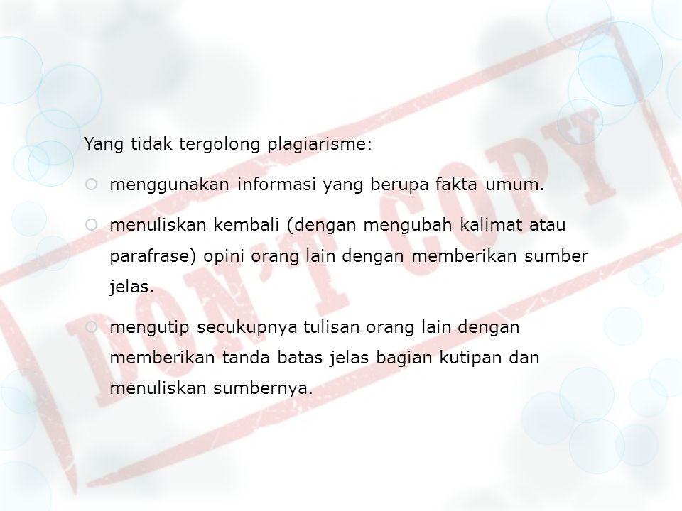 Yang tidak tergolong plagiarisme:  menggunakan informasi yang berupa fakta umum.  menuliskan kembali (dengan mengubah kalimat atau parafrase) opini