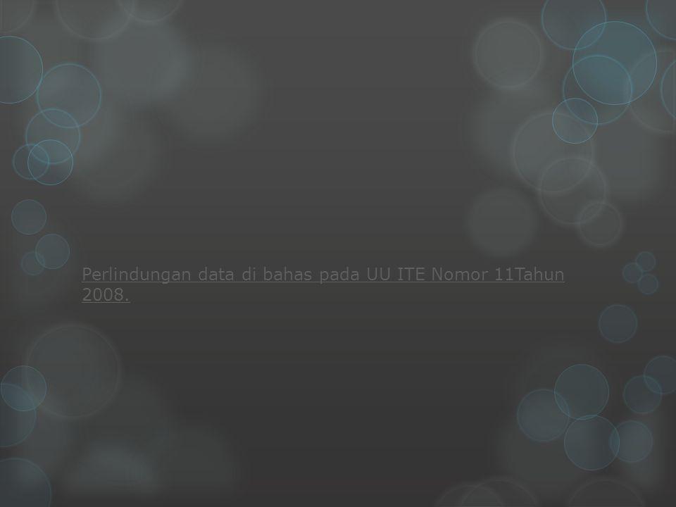 Perlindungan data di bahas pada UU ITE Nomor 11Tahun 2008.