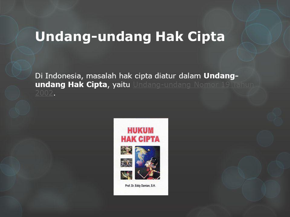 Undang-undang Hak Cipta Di Indonesia, masalah hak cipta diatur dalam Undang- undang Hak Cipta, yaitu Undang-undang Nomor 19 Tahun 2002.Undang-undang Nomor 19 Tahun 2002