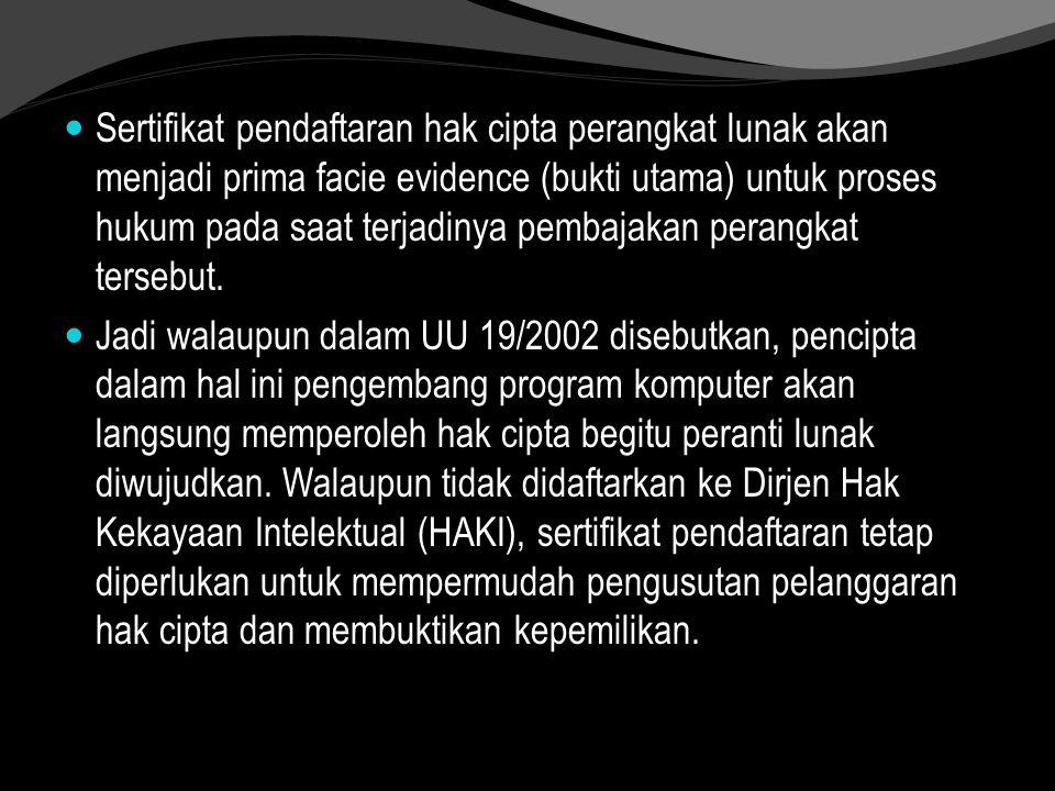 Sertifikat pendaftaran hak cipta perangkat lunak akan menjadi prima facie evidence (bukti utama) untuk proses hukum pada saat terjadinya pembajakan pe