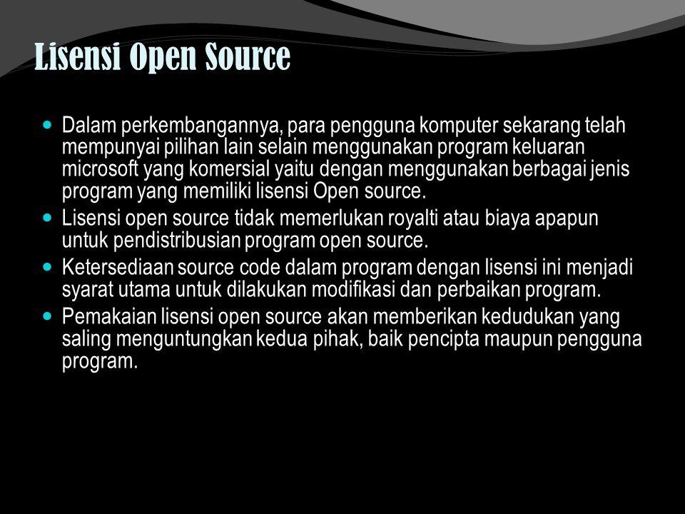 Lisensi Open Source Dalam perkembangannya, para pengguna komputer sekarang telah mempunyai pilihan lain selain menggunakan program keluaran microsoft