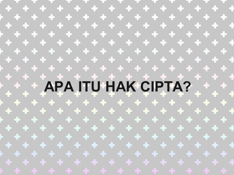 APA ITU HAK CIPTA?