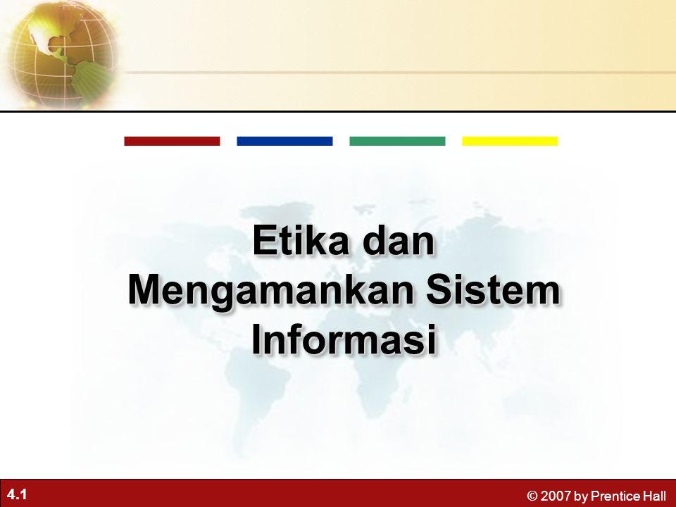 4.1 © 2007 by Prentice Hall Etika dan Mengamankan Sistem Informasi