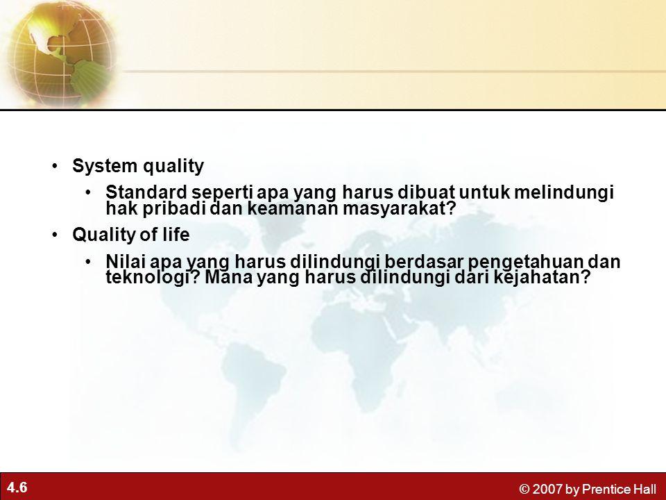 4.6 © 2007 by Prentice Hall System quality Standard seperti apa yang harus dibuat untuk melindungi hak pribadi dan keamanan masyarakat.