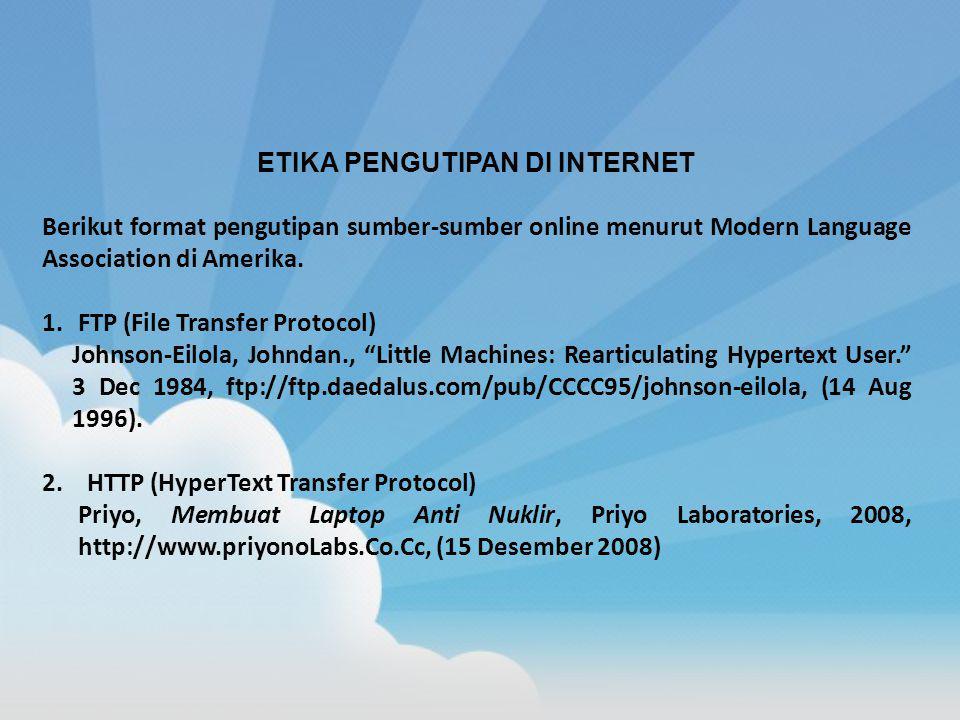 ETIKA PENGUTIPAN DI INTERNET Berikut format pengutipan sumber-sumber online menurut Modern Language Association di Amerika. 1.FTP (File Transfer Proto