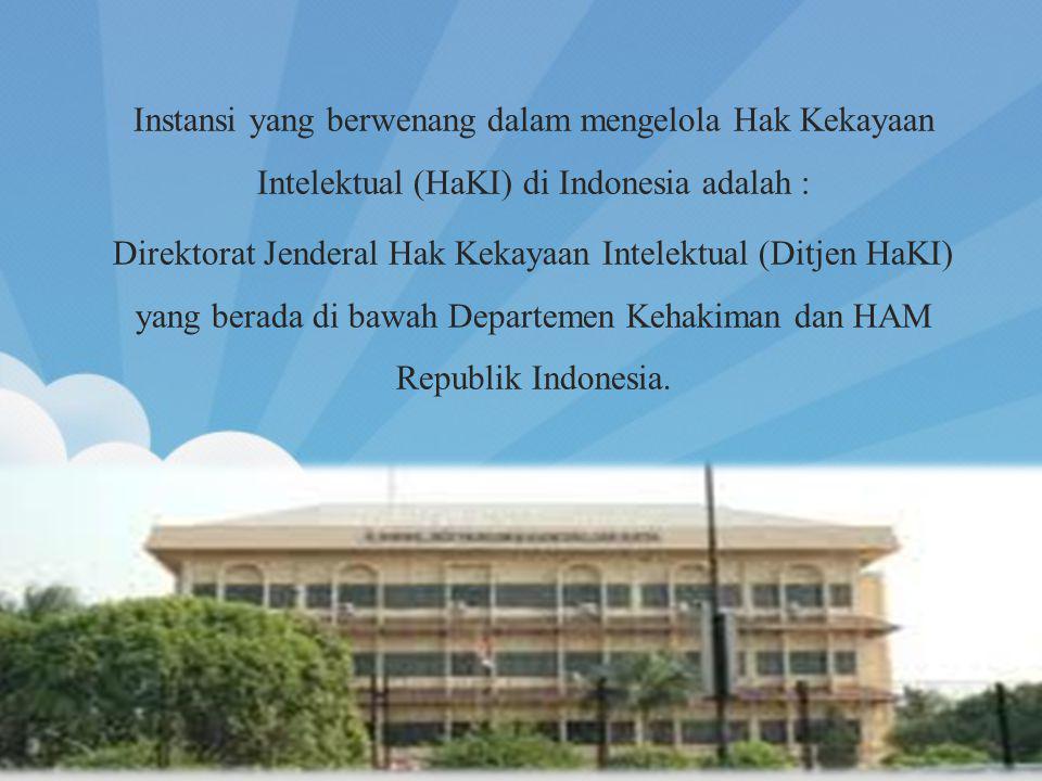Instansi yang berwenang dalam mengelola Hak Kekayaan Intelektual (HaKI) di Indonesia adalah : Direktorat Jenderal Hak Kekayaan Intelektual (Ditjen HaK