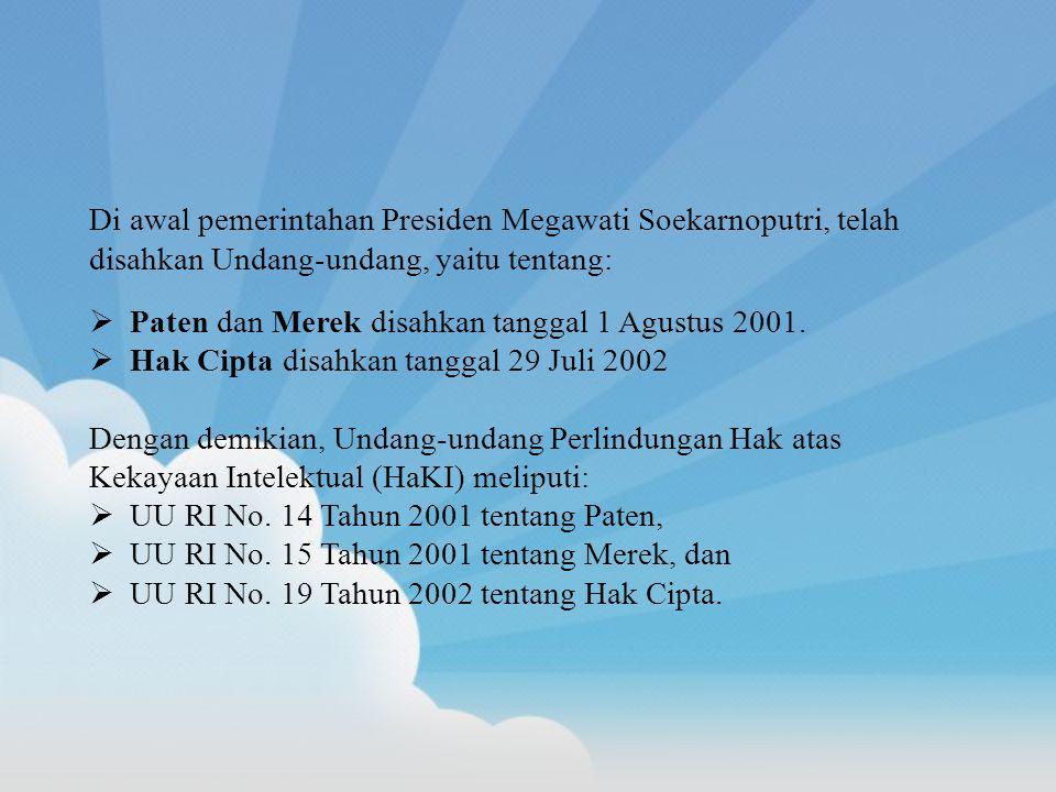 Di awal pemerintahan Presiden Megawati Soekarnoputri, telah disahkan Undang-undang, yaitu tentang:  Paten dan Merek disahkan tanggal 1 Agustus 2001.