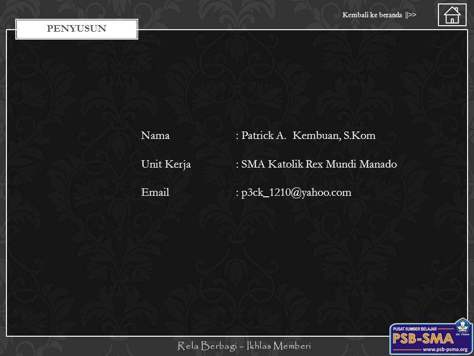 Kembali ke beranda   >> Nama : Patrick A. Kembuan, S.Kom Unit Kerja: SMA Katolik Rex Mundi Manado Email: p3ck_1210@yahoo.com PENYUSUN