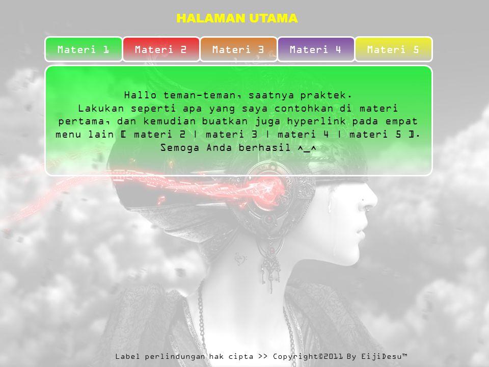 Label perlindungan hak cipta >> Copyright©2011 By EijiDesu™ HALAMAN UTAMA Materi 1Materi 2Materi 3Materi 4Materi 5 Hallo teman-teman, saatnya praktek.