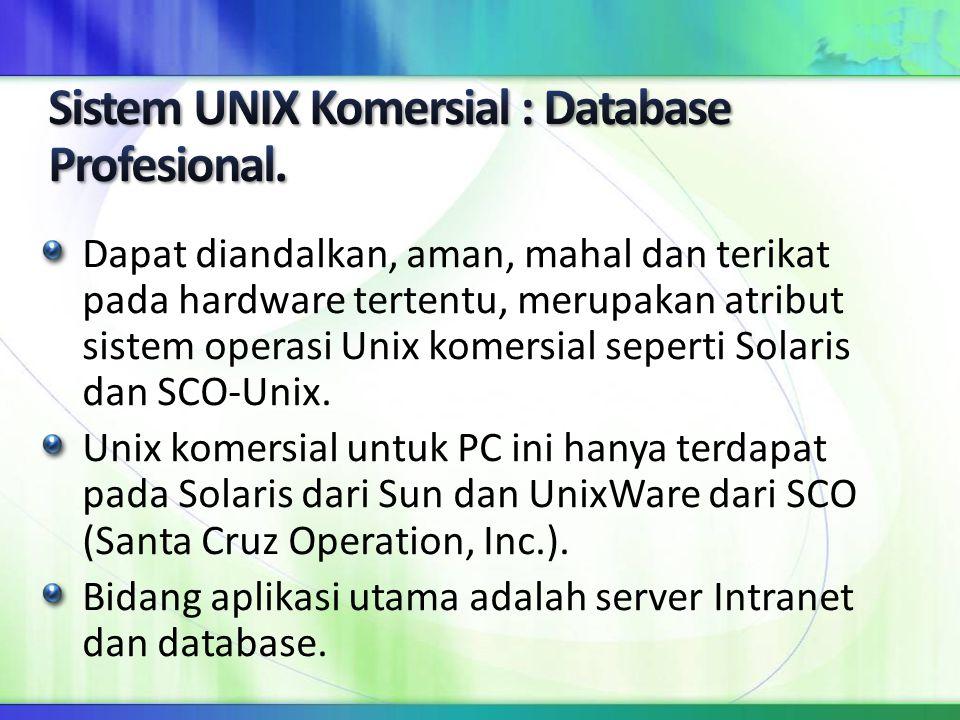 Dapat diandalkan, aman, mahal dan terikat pada hardware tertentu, merupakan atribut sistem operasi Unix komersial seperti Solaris dan SCO-Unix. Unix k