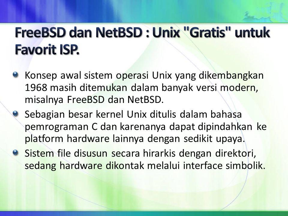 Konsep awal sistem operasi Unix yang dikembangkan 1968 masih ditemukan dalam banyak versi modern, misalnya FreeBSD dan NetBSD. Sebagian besar kernel U