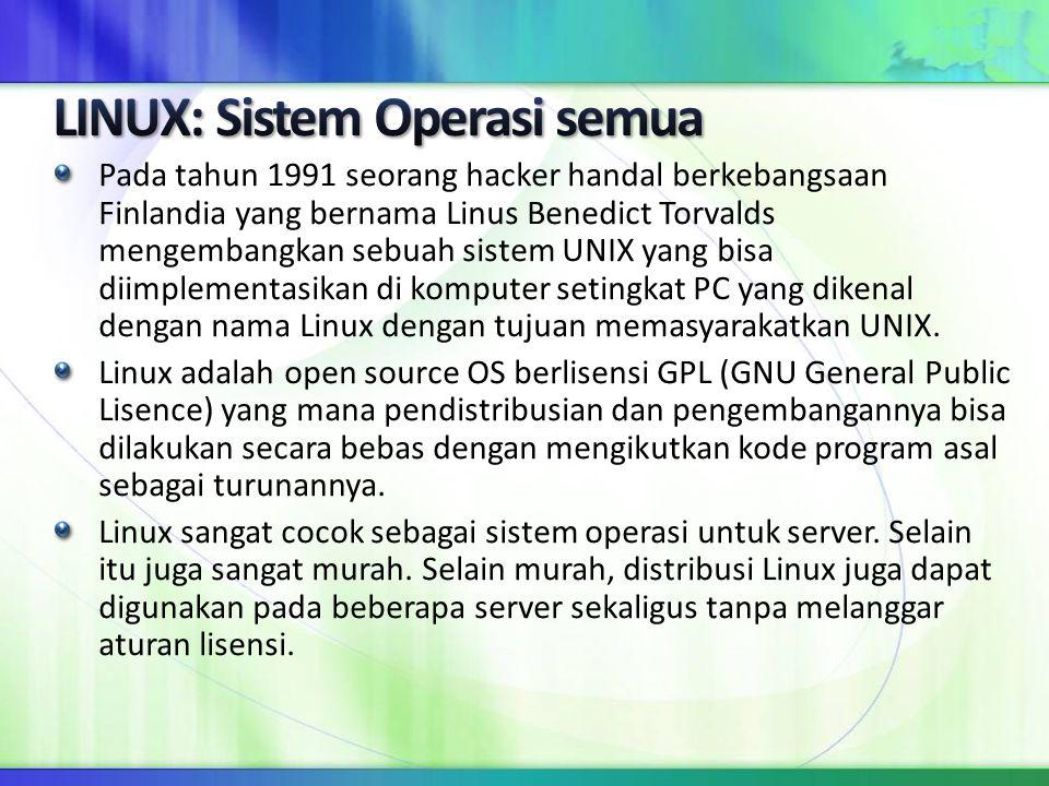Pada tahun 1991 seorang hacker handal berkebangsaan Finlandia yang bernama Linus Benedict Torvalds mengembangkan sebuah sistem UNIX yang bisa diimplem