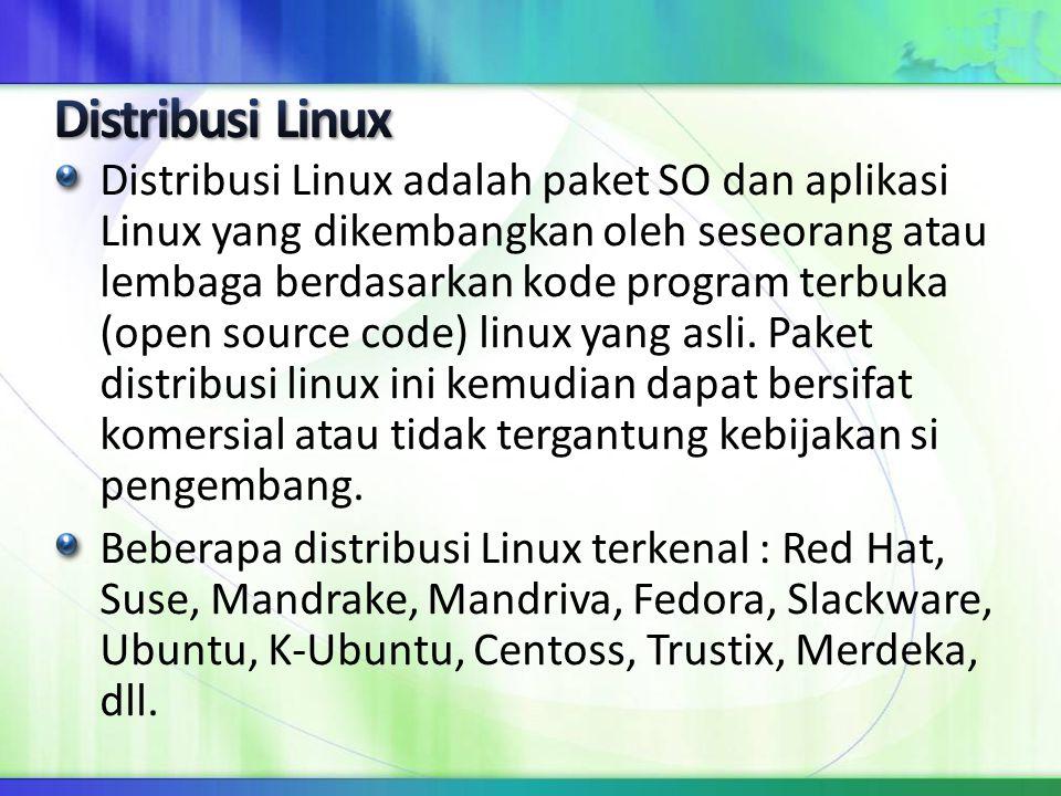 Distribusi Linux adalah paket SO dan aplikasi Linux yang dikembangkan oleh seseorang atau lembaga berdasarkan kode program terbuka (open source code)