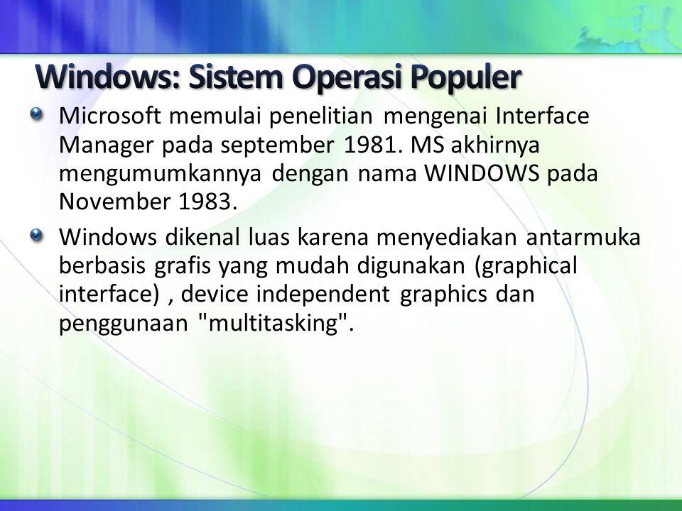 Microsoft memulai penelitian mengenai Interface Manager pada september 1981. MS akhirnya mengumumkannya dengan nama WINDOWS pada November 1983. Window