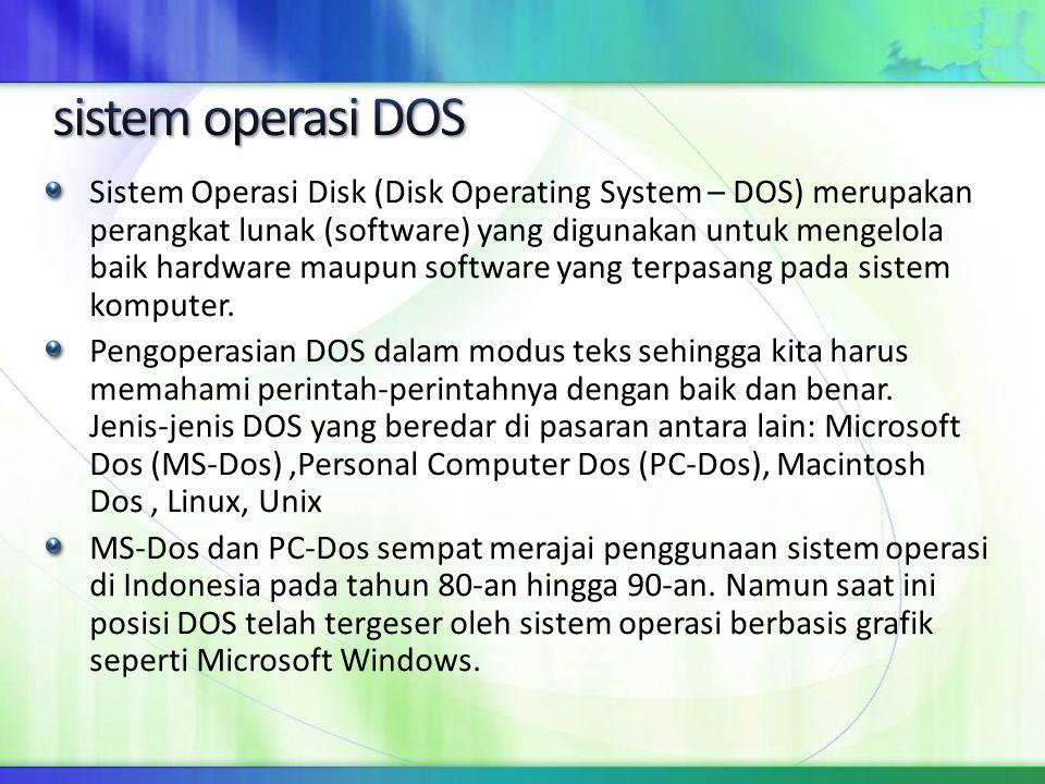 Sistem Operasi Disk (Disk Operating System – DOS) merupakan perangkat lunak (software) yang digunakan untuk mengelola baik hardware maupun software ya