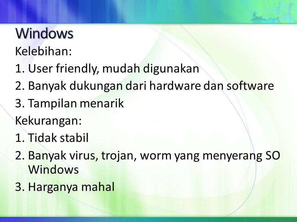 Kelebihan: 1. User friendly, mudah digunakan 2. Banyak dukungan dari hardware dan software 3. Tampilan menarik Kekurangan: 1. Tidak stabil 2. Banyak v