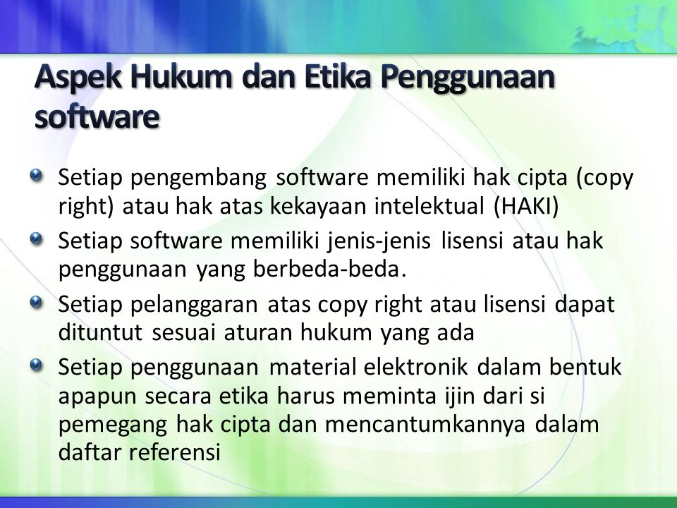Setiap pengembang software memiliki hak cipta (copy right) atau hak atas kekayaan intelektual (HAKI) Setiap software memiliki jenis-jenis lisensi atau