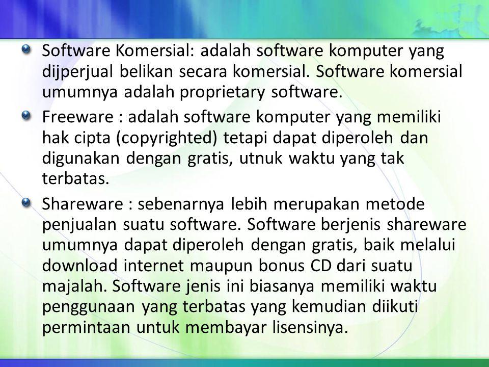 Software Komersial: adalah software komputer yang dijperjual belikan secara komersial. Software komersial umumnya adalah proprietary software. Freewar