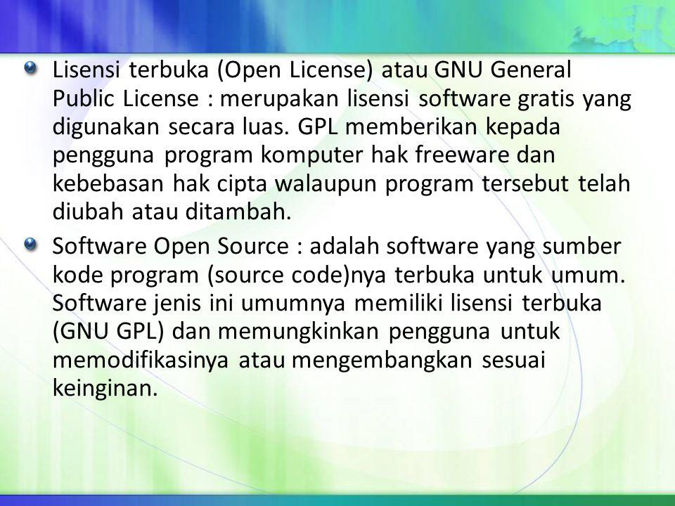 Lisensi terbuka (Open License) atau GNU General Public License : merupakan lisensi software gratis yang digunakan secara luas. GPL memberikan kepada p