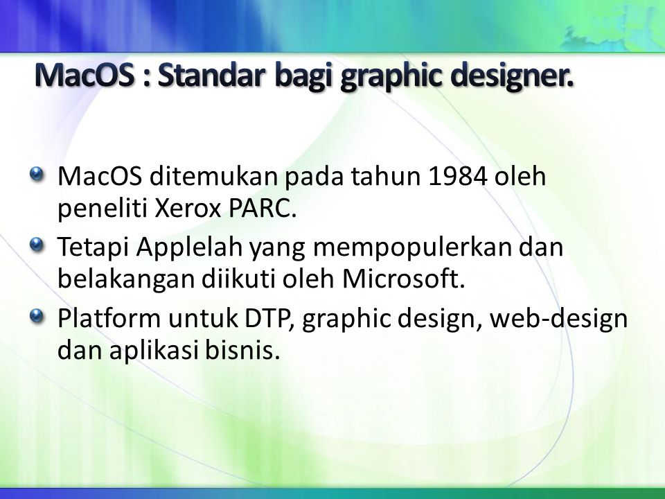 MacOS ditemukan pada tahun 1984 oleh peneliti Xerox PARC. Tetapi Applelah yang mempopulerkan dan belakangan diikuti oleh Microsoft. Platform untuk DTP
