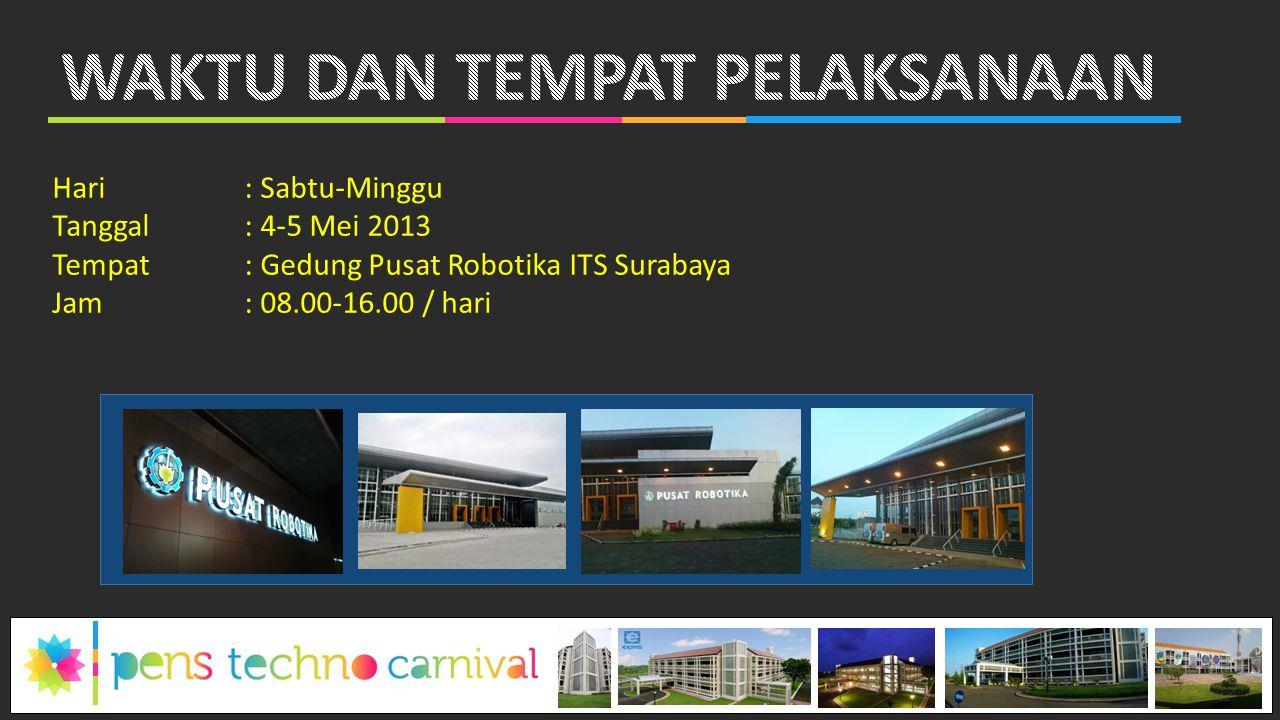 Hari: Sabtu-Minggu Tanggal: 4-5 Mei 2013 Tempat: Gedung Pusat Robotika ITS Surabaya Jam : 08.00-16.00 / hari