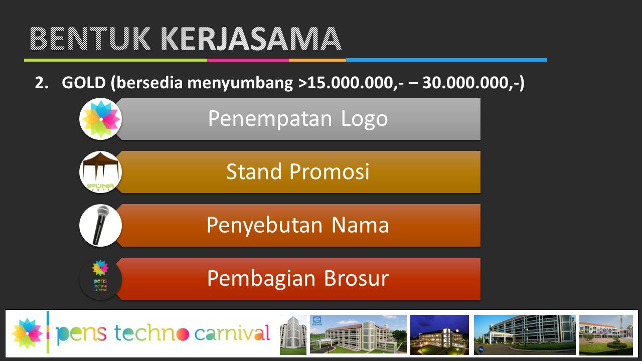 2.GOLD (bersedia menyumbang >15.000.000,- – 30.000.000,-) Penempatan Logo Stand Promosi Penyebutan Nama Pembagian Brosur