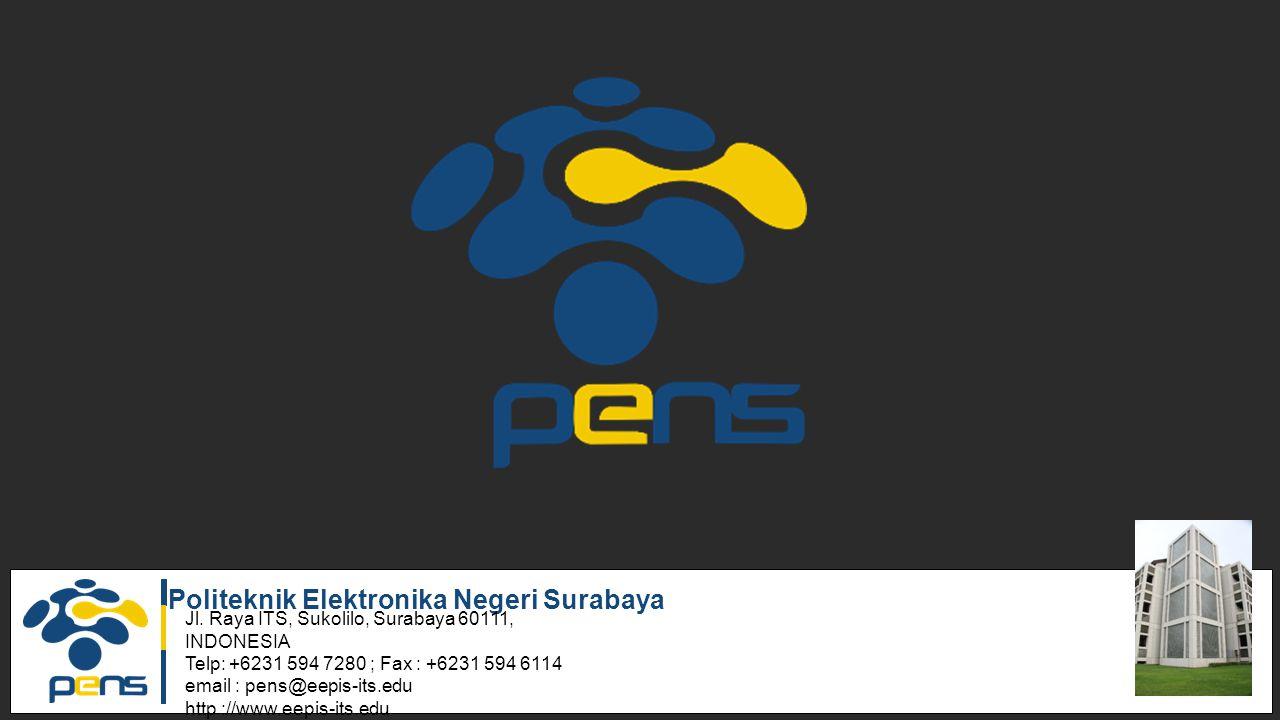 Politeknik Elektronika Negeri Surabaya Jl. Raya ITS, Sukolilo, Surabaya 60111, INDONESIA Telp: +6231 594 7280 ; Fax : +6231 594 6114 email : pens@eepi