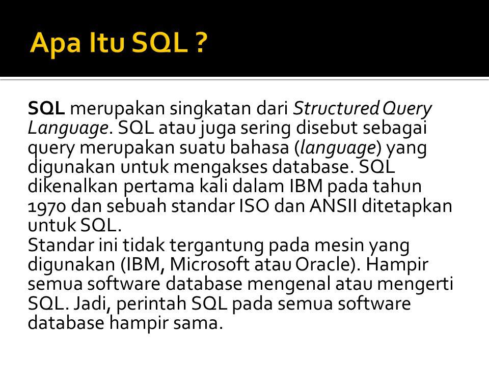 SQL merupakan singkatan dari Structured Query Language. SQL atau juga sering disebut sebagai query merupakan suatu bahasa (language) yang digunakan un