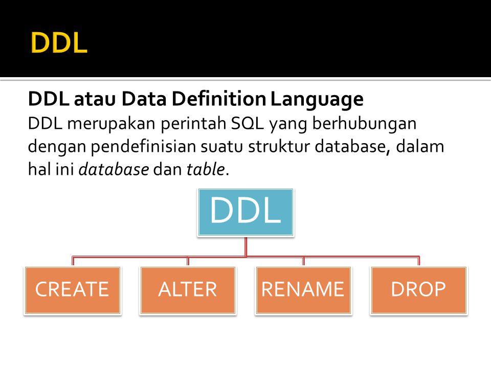 DDL atau Data Definition Language DDL merupakan perintah SQL yang berhubungan dengan pendefinisian suatu struktur database, dalam hal ini database dan