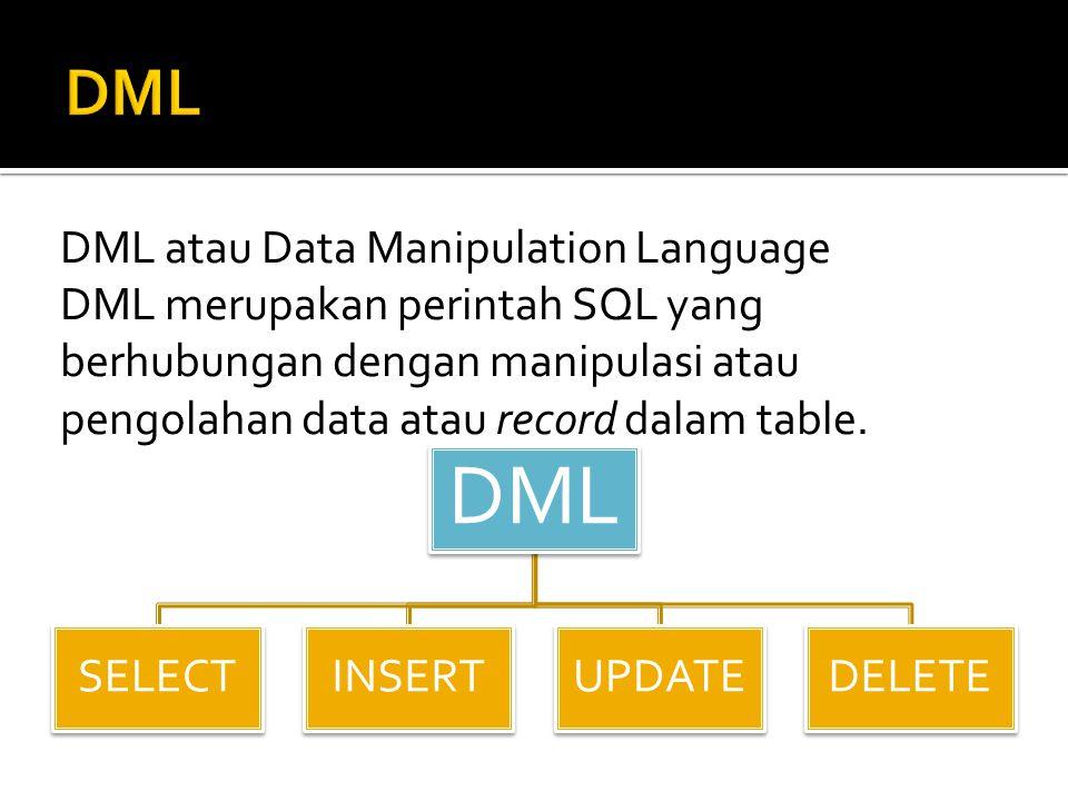 DML atau Data Manipulation Language DML merupakan perintah SQL yang berhubungan dengan manipulasi atau pengolahan data atau record dalam table. DML SE