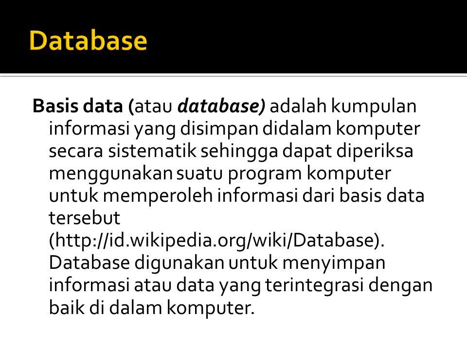 Basis data (atau database) adalah kumpulan informasi yang disimpan didalam komputer secara sistematik sehingga dapat diperiksa menggunakan suatu progr
