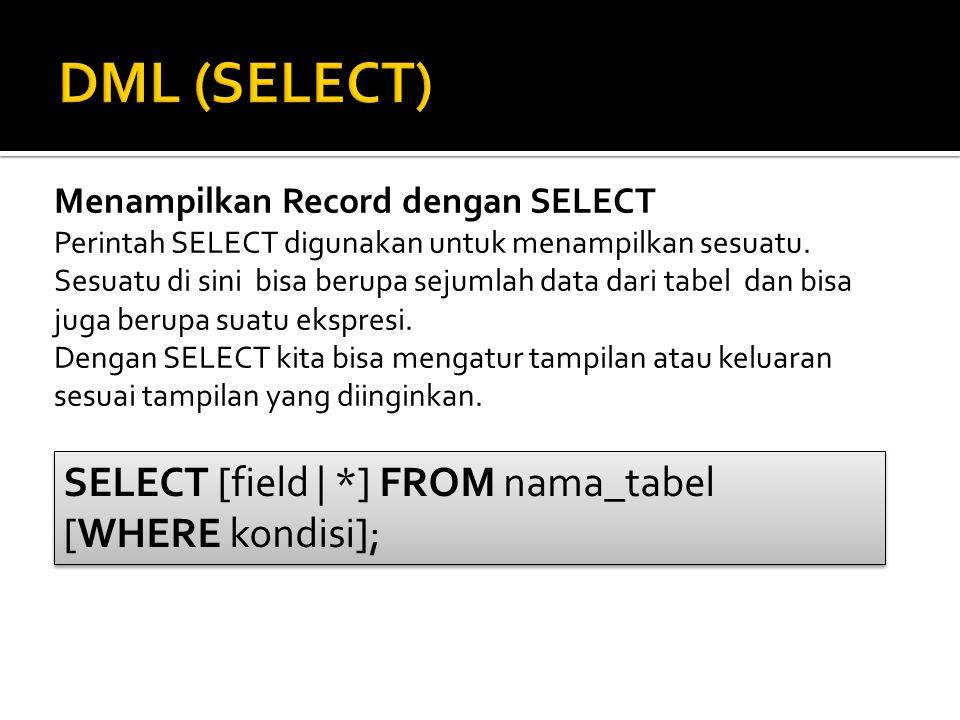Menampilkan Record dengan SELECT Perintah SELECT digunakan untuk menampilkan sesuatu. Sesuatu di sini bisa berupa sejumlah data dari tabel dan bisa ju