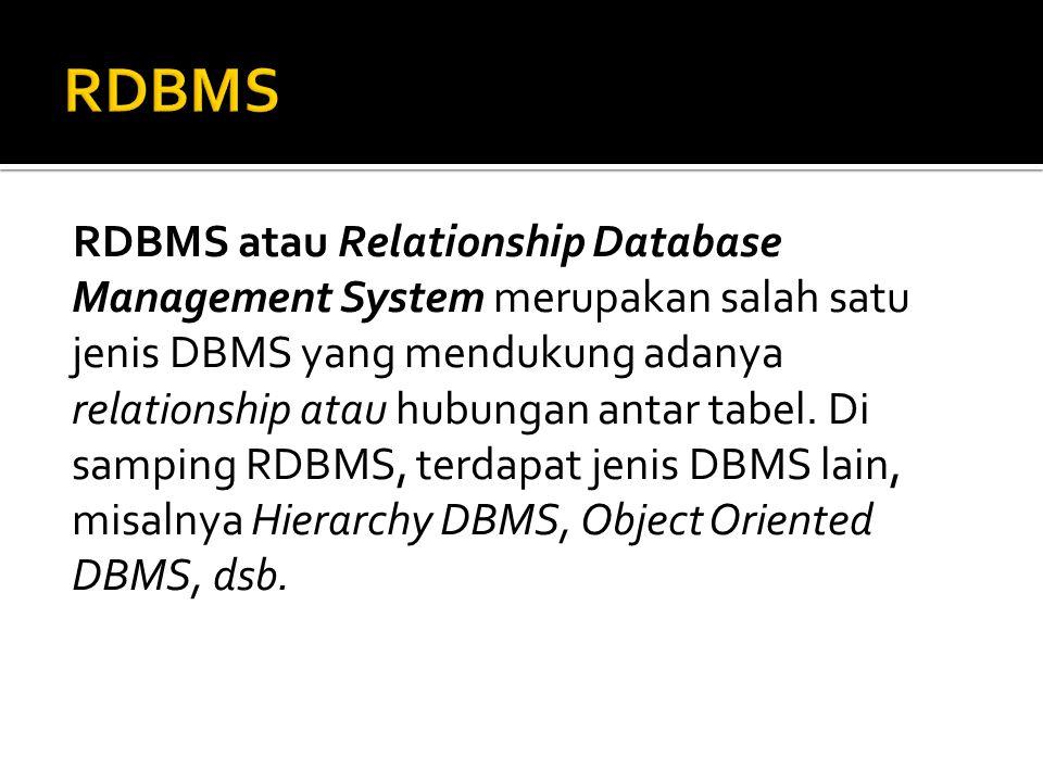 RDBMS atau Relationship Database Management System merupakan salah satu jenis DBMS yang mendukung adanya relationship atau hubungan antar tabel. Di sa
