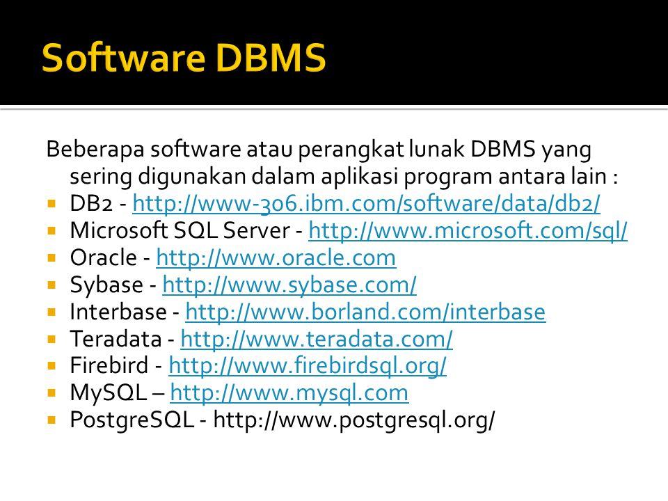 Beberapa software atau perangkat lunak DBMS yang sering digunakan dalam aplikasi program antara lain :  DB2 - http://www-306.ibm.com/software/data/db
