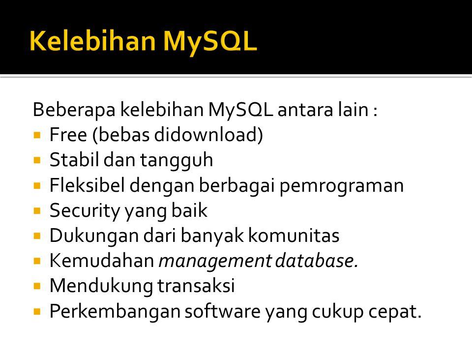 Beberapa kelebihan MySQL antara lain :  Free (bebas didownload)  Stabil dan tangguh  Fleksibel dengan berbagai pemrograman  Security yang baik  D