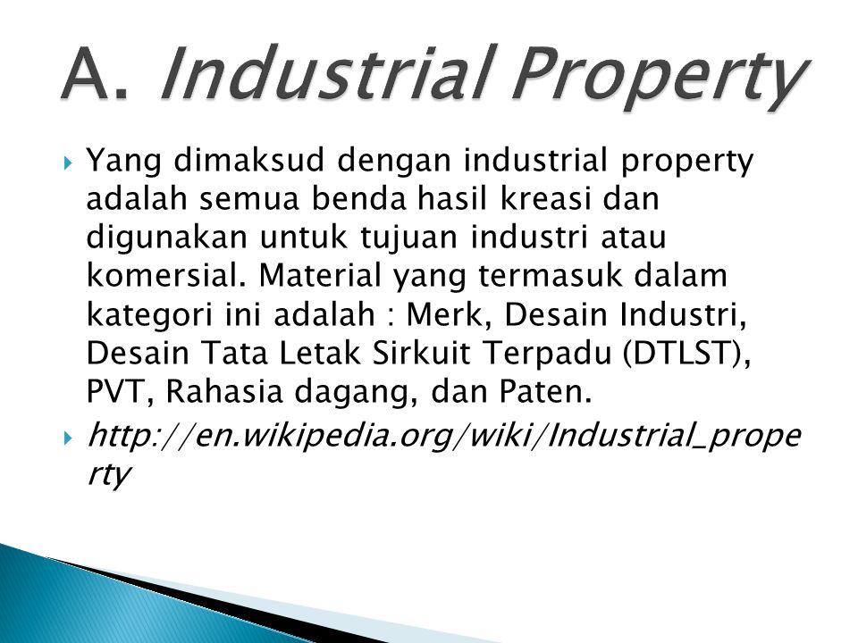  Yang dimaksud dengan industrial property adalah semua benda hasil kreasi dan digunakan untuk tujuan industri atau komersial. Material yang termasuk